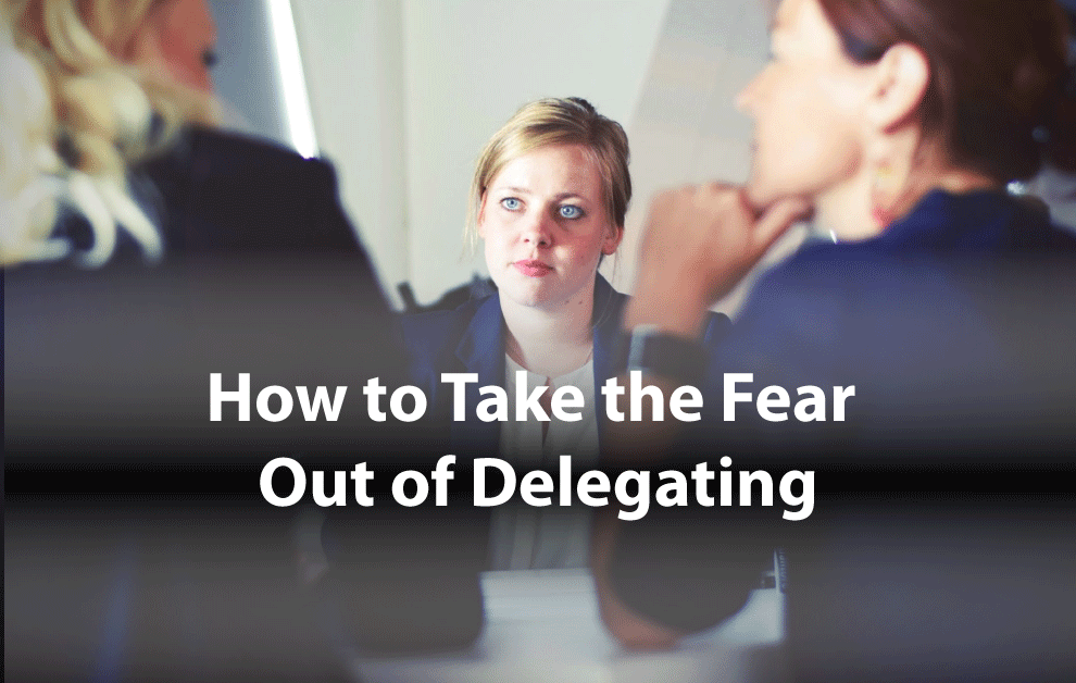 How to Take the Fear Out of Delegating