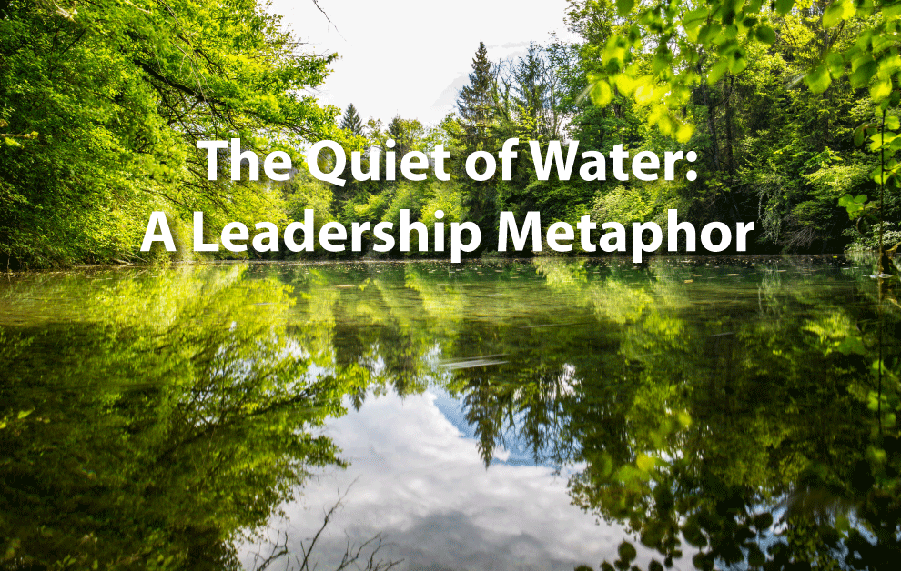 The Quiet of Water: A Leadership Metaphor