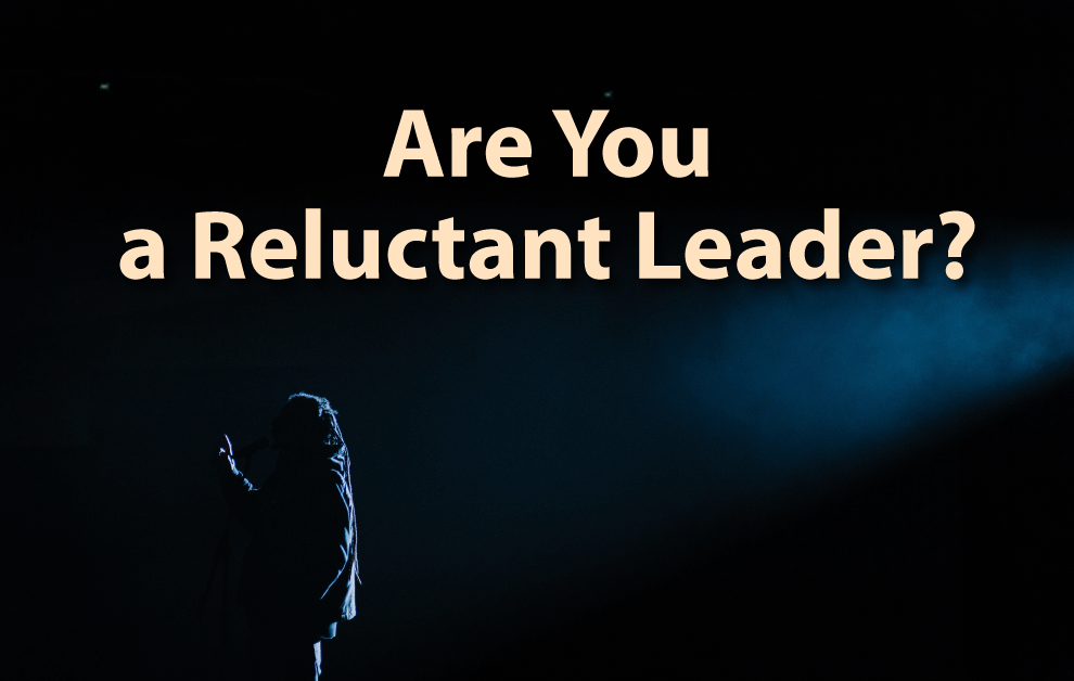 Are You a Reluctant Leader?