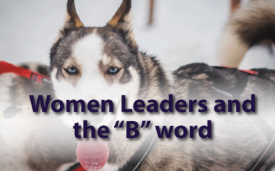 "Women Leaders and the ""B"" word"