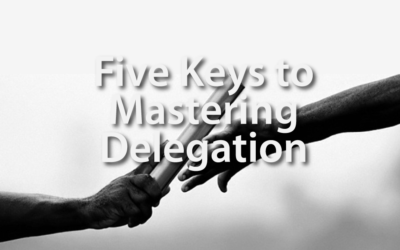 Five Keys to Mastering Delegation