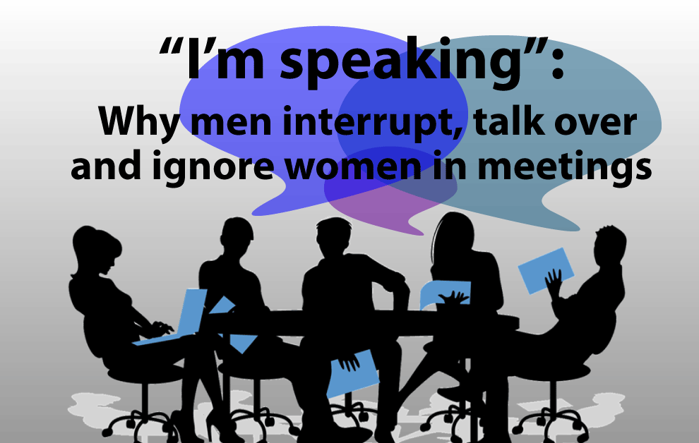 """""""I'm speaking"""": Why men interrupt, talk over and ignore women in meetings"""