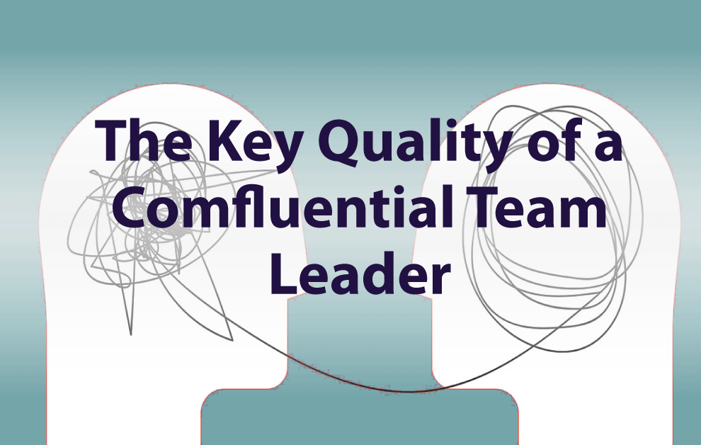 The Key Quality of a Comfluential Team Leader