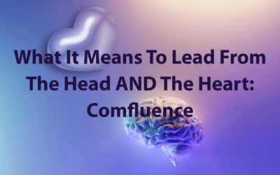 What It Means To Lead From The Head AND The Heart: Comfluence